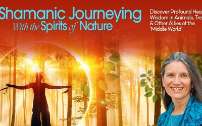 Shamanic Journeying with the Spirits of Nature: Building Strong Reciprocal, Healing Relationships with Animals, Trees, and Other Allies of the Middle World