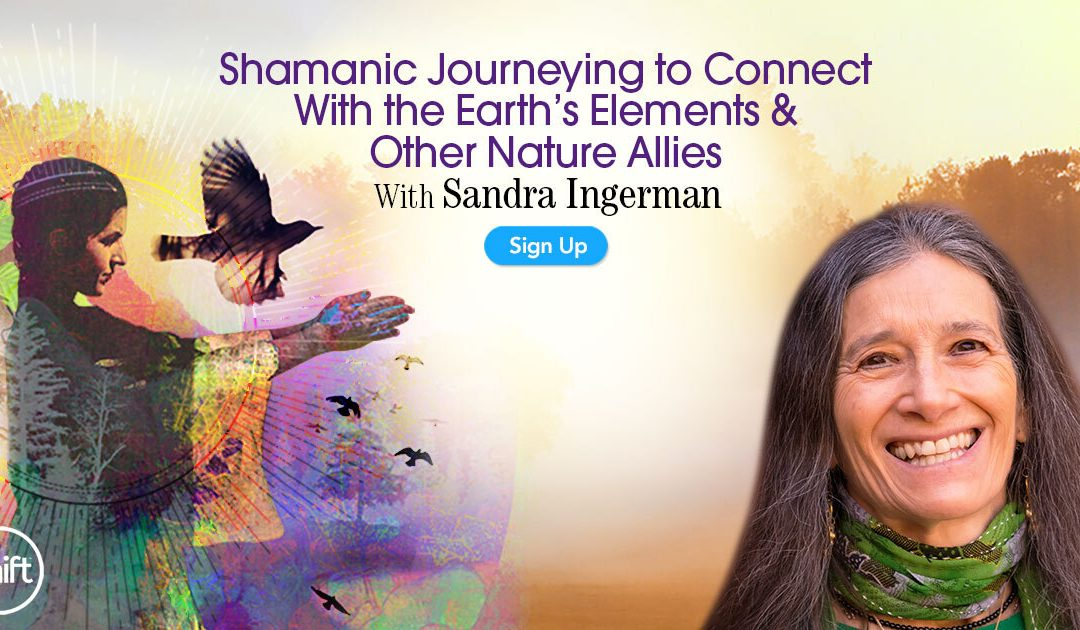 Shamanic Journeying to Connect With the Earth's Elements & Other Nature Allies: Find Healing, Wisdom & Belonging in Reciprocal Relationships With Spirits of the 'Middle World'